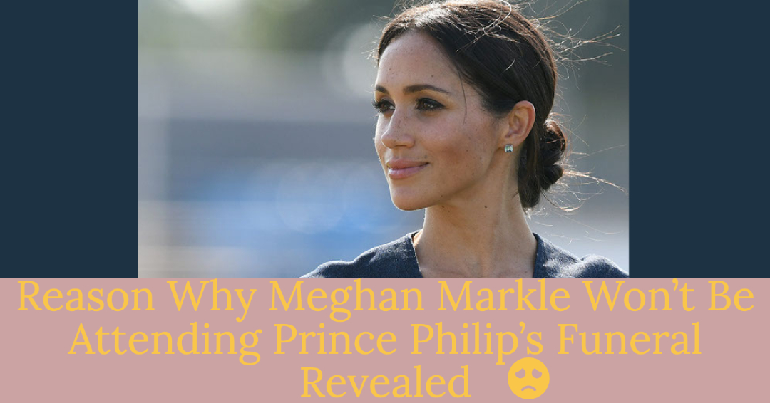 meghan markle reportedly not attending prince philip's funeral with prince harry